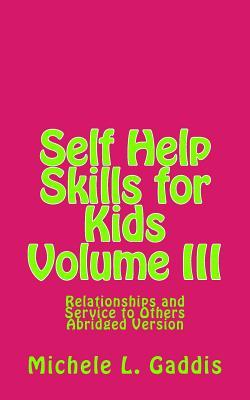 Self Help Skills for Kids - Volume III - Abridged: Relationships and Service to Others