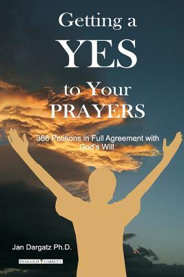 Getting a Yes to Your Prayers: 366 Petitions in Full Agreement