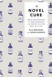 The Novel Cure: From Abandonment to Zestlessness: 751 Books to Cure What Ails You Book Pdf