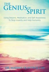 The Genius of Spirit: Using Dreams, Meditation & Self-Awareness to Stop Insanity and Help Humanity