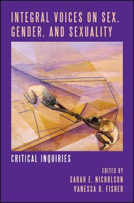 Integral Voices on Sex, Gender, and Sexuality: Critical Inquiries