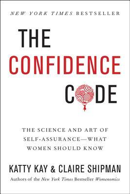 The Confidence Code: The Science and Art of Self-Assurance – What Women Should Know