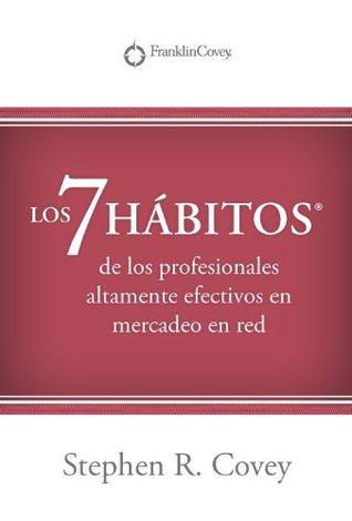 LOS 7 HABITOS®: de los profesionales altamente efectivos en mercadeo en red?