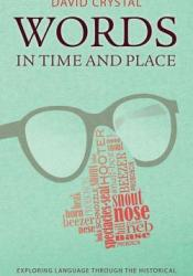Words in Time and Place: Exploring Language Through the Historical Thesaurus of the Oxford English Dictionary Pdf Book