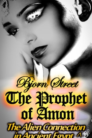 The Prophet of Amon: The Alien Connection in Ancient Egypt (Secret of the Mummy, #2)