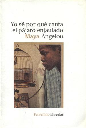 Yo sé por qué canta el pájaro enjaulado (Autobiografía de Maya Angelou, #1)