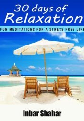 30 Days of Relaxation: Fun Meditations for a Stress Free Life (Relaxation Meditation) Pdf Book