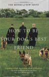 How to Be Your Dog's Best Friend: The Classic Manual for Dog Owners by Monks of New Skete