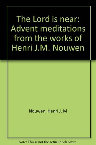 The Lord is Near: Advent Meditations from the Works of Henri J.M. Nouwen