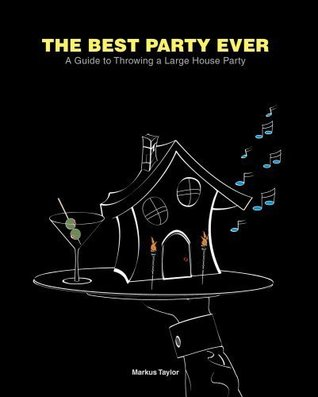The Best Party Ever - A guide to Throwing a Large House Party