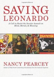 Saving Leonardo: A Call to Resist the Secular Assault on Mind, Morals, and Meaning Pdf Book