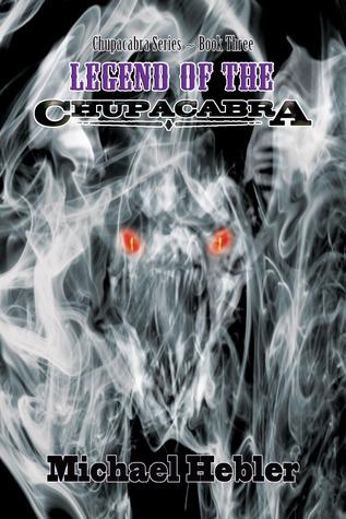 Legend of the Chupacabra (Chupacabra Series #3)