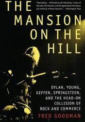 The Mansion on the Hill: Dylan, Young, Geffen, Springsteen, and the Head-on Collision of Rock and Commerc e Pdf Book