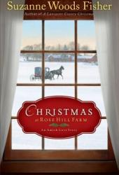 Christmas at Rose Hill Farm: An Amish Love Story (Stoney Ridge Seasons, #4)