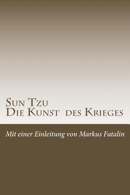 Sun Tzu - Die Kunst Des Krieges: Neue Deutsche �bersetzung