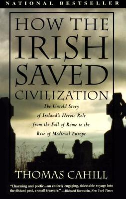 How the Irish Saved Civilization: The Untold Story of Ireland's Heroic Role from the Fall of Rome to the Rise of Medieval Europe
