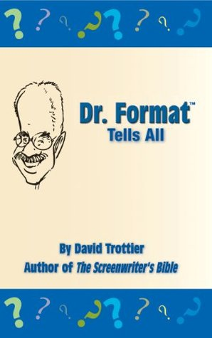Dr. Format Tells All (4th Edition): Everything you need to format your screenplay
