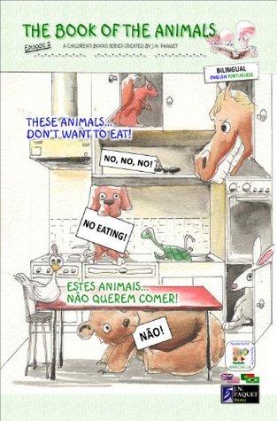 These Animals... Don't Want to Eat! = Estes animais... não querem comer! (The Book of the Animals #2)