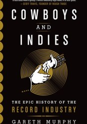 Cowboys and Indies: The Epic History of the Record Industry Pdf Book