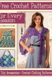 Crochet Patterns for Every Season: 17 DIY Accessories + Crochet Clothing Patterns Pdf Book