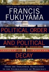 Political Order and Political Decay: From the Industrial Revolution to the Globalization of Democracy Book Pdf