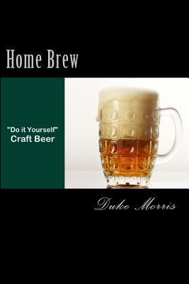 """Home Brew: Total Guide to """"Do It Yourself"""" Craft Beer"""