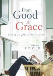 From Good to Grace: Letting Go of the Goodness Gospel Pdf Book
