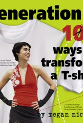 Generation T: 108 Ways to Transform a T-Shirt Pdf Book