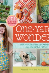 One-Yard Wonders: 101 Sewing Projects; Look How Much You Can Make with Just One Yard of Fabric! Pdf Book