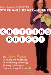 Knitting Rules!: The Yarn Harlot Unravels the Mysteries of Swatching, Stashing, Ribbing & Rolling to Free Your Inner Knitter Pdf Book