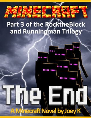 Minecraft - The End: A Minecraft Novel starring RockTheBlock and Runningman: Book Three of the RockTheBlock and Runningman Trilogy