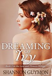 Dreaming of Ivy (Love and Flowers Trilogy, #2) Pdf Book