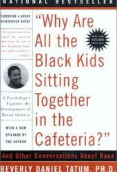 ″Why Are All The Black Kids Sitting Together in the Cafeteria?″: A Psychologist Explains the Development of Racial Identity Pdf Book