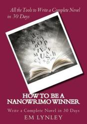 How to Be a Nanowrimo Winner: A Step-By-Step Plan for Success Pdf Book