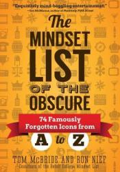 The Mindset List of the Obscure:  74 Famously Forgotten American Icons From A To Z Pdf Book