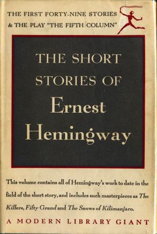 The Short Stories of Ernest Hemingway The First Forty-Nine Stories and the Play the Fifth Column
