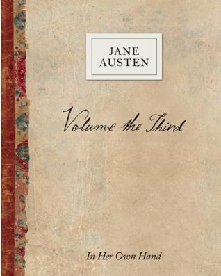 Volume the Third by Jane Austen: In Her Own Hand