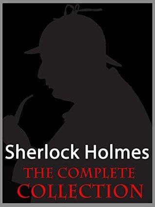 Sherlock Holmes The Complete Collection Kindle Edition - 60 Sherlock Holmes Adventures (56 Short Stories & 4 Novels) PLUS Sherlock Holmes QUIZ