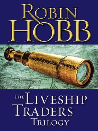The Liveship Traders Trilogy: Ship of Magic, Mad Ship, Ship of Destiny