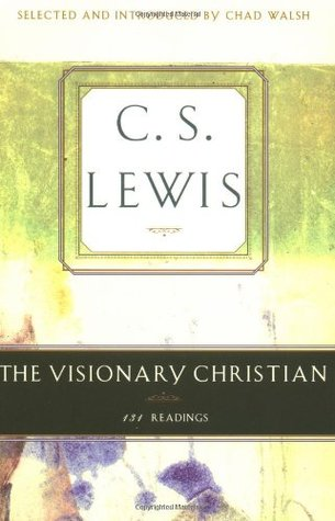 The Visionary Christian: 131 Readings from C. S. Lewis