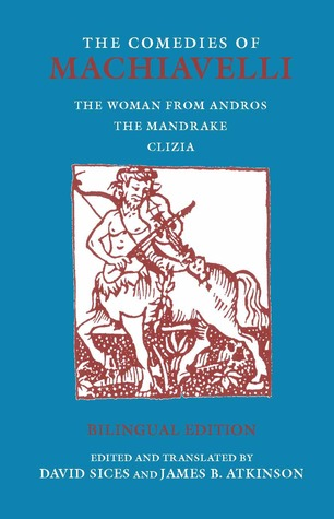 The Comedies of Machiavelli: The Woman from Andros; The Mandrake; Clizia