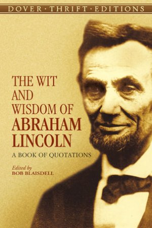 The Wit and Wisdom of Abraham Lincoln A Book of Quotations
