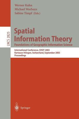 Spatial Information Theory. Foundations of Geographic Information Science: International Conference, Cosit 2003, Ittingen, Switzerland, September 24-28, 2003, Proceedings