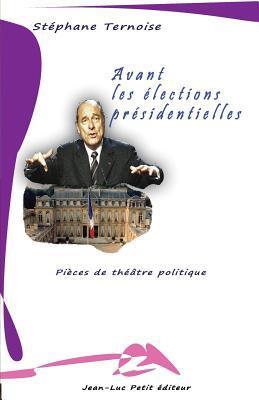 Avant Les Elections Presidentielles: Pieces de Theatre Politique