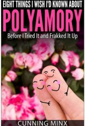 Eight Things I Wish I'd Known About Polyamory: Before I Tried It and Frakked It Up Book Pdf