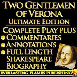 TWO GENTLEMEN OF VERONA By William Shakespeare - KINDLE ULTIMATE EDITION - Full Play PLUS ANNOTATIONS, 3 AMAZING COMMENTARIES and FULL LENGTH BIOGRAPHY - With detailed TABLE OF CONTENTS - PLUS MORE