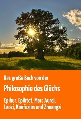 Das große Buch von der Philosophie des Glücks.