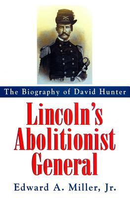 Lincoln's Abolitionist General: The Biography of David Hunter