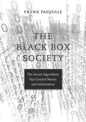 The Black Box Society: The Secret Algorithms That Control Money and Information Pdf Book