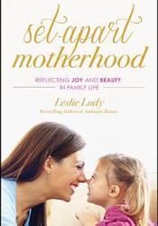 Set-Apart Motherhood: Reflecting Joy and Beauty in Family Life Pdf Book